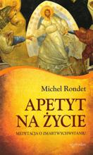 Michel Rondet: Apetyt na życie - sklep na Liturgia.pl