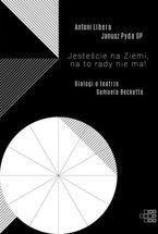 Jesteście na Ziemi, na to rady nie ma! Dialogi o teatrze Samuela Becketta - sklep na Liturgia.pl